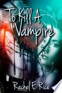 Free Vampire  To Kill A Vampire  A Hot Vampire Paranormal Erotic Romance MysteryThriller Werewolves  New Adult Romance  Book 1