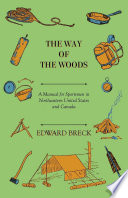 The Way Of The Woods A Manual For Sportsmen In Northeastern United States And Canada