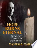 Hope Burns Eternal  A Pair of Historical Romances