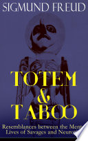 TOTEM   TABOO Resemblances between the Mental Lives of Savages and Neurotics