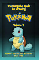 The Complete Guide to Drawing Pokemon Volume 7