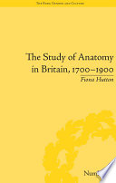 The Study of Anatomy in Britain  1700   1900