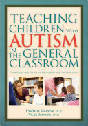 Teaching Children with Autism in the General Classroom Strategies for Effective Inclusion and Instruction in the General Education Classroom