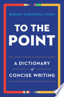 To The Point A Dictionary Of Concise Writing