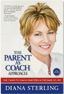 The Parent As Coach Approach: The 7 Ways to Coach Your Teen in the Game of Life