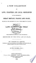 A New Collection of Laws  Charters and Local Ordinances of the Governments of Great Britain  France and Spain