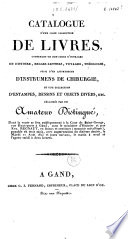 Catalogue d'une jolie collection de livres, ... instrumens de chirurgie ... estampes, dessins ... délaissés par un amateur distingué, dont la vente se fera publiquement ...à Gand, ... le Mardi 12 Août 1823 ...
