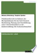 Praktikumsbericht im Rahmen des Blockpraktikums für das Fach Deutsch. Bearbeitung, Planung und Durchführung einer Unterrichtseinheit zu der Kindererzählung 'Die Sockensuchmachine'