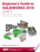 Beginner s Guide to SOLIDWORKS 2018   Level II