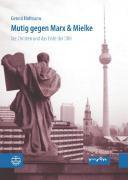 Mutig gegen Marx & Mielke