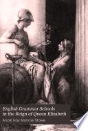 English Grammar Schools in the Reign of Queen Elizabeth Book PDF