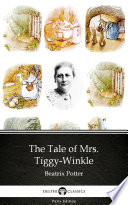 The Tale of Mrs  Tiggy Winkle by Beatrix Potter   Delphi Classics  Illustrated