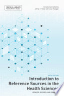 Introduction to Reference Sources in the Health Sciences  Sixth Edition