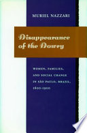 Disappearance of the Dowry  Women  Families  and Social Change in S    o Paulo  Brazil  1600 1900