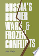 Russia s Border Wars and Frozen Conflicts