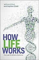 How Life Works : biochemist william elliott unravels the mystery of...