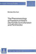 The Phenomenology Of Freedom In Kleist S Die Familie Schroffenstein And Penthesilea