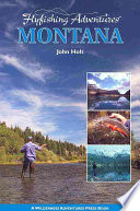 Flyfishing Adventures   Montana : introduces the reader to waters that...