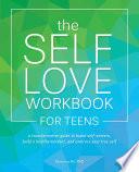 The Self Love Workbook For Teens