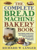 The Complete Bread Machine Bakery Book
