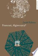 Francuzi, Algierczycy? Relacje między identyfikacjami Francuzów algierskiego pochodzenia