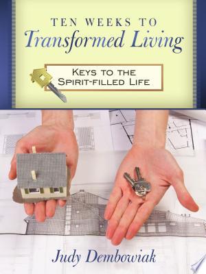 Ten Weeks to Transformed Living: Keys to the Spirit-Filled Life - ISBN:9781615076383