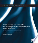 Professional Uncertainty  Knowledge and Relationship in the Classroom
