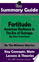 SUMMARY  Fortitude  American Resilience In The Era of Outrage  By Dan Crenshaw   The MW Summary Guide Book PDF