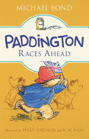 Paddington Races Ahead : his earnest good intentions and humorous misadventures....