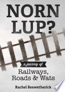 Norn Lup? - A Journey of Railways, Roads and Wats