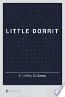 Little Dorrit : at the heart of little dorrit. his father...