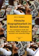 Filmische Biographiearbeit im Bereich Demenz