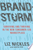 Brandstorm Surviving And Thriving In The New Consumer Led Marketplace