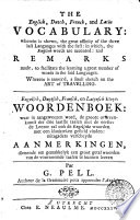 The English  Dutch  French  and Latin Vocabulary  Wherein is Shewn  the Great Affinity of the Three Last Languages with the First     and Remarks Made to Facilitate the Learning a Great Number of Words in the Said Languges     Whereto is Annex d a Small Sketch on the Art of Travelling      Par G  Pell     A Utrecht Chez E  Neaulme  1735