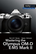 Mastering the Olympus Om D E M5 Mark II