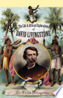 The Life and African Explorations of Dr. David Livingstone