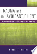 Trauma and the Avoidant Client: Attachment-Based Strategies for Healing