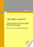 """""""No body ?s perfect"""": Theaterarbeit mit ehemaligen Drogenabh""""ngigen"""