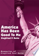 America Has Been Good To Me : to america, the land of opportunity. as a...