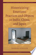 Historicizing Emotions: Practices and Objects in India, China, and Japan Asian Community Or Group Based Emotion Practices Including