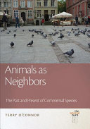 Animals as neighbors : the past and present of commensal species / Terry O