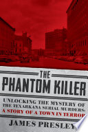 The Phantom Killer  Unlocking the Mystery of the Texarkana Serial Murders  The Story of a Town in Terror