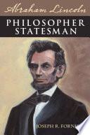 Abraham Lincoln  Philosopher Statesman