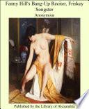 Fanny Hill s Bang Up Reciter  Friskey Songster