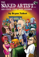 The Naked Artist Comic Book Legends : is an outrageous collection of the unreported exploits...