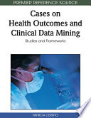 Cases On Health Outcomes And Clinical Data Mining: Studies And Frameworks : investigate health outcomes, it is...