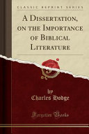 A Dissertation  on the Importance of Biblical Literature  Classic Reprint