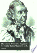 The Church Worker  A Magazine for Sunday School Teachers and Church Workers generally Vol  II 1883