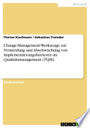 Implementierungsmanagement: Eine Bewertung der Change-Management-Werkzeuge zur Vermeidung und Abschwächung von Implementierungsbarrieren bei Einführung eines Qualitätsmanagements (TQM)