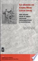 La ciencia en Costa Rica (1814-1914)